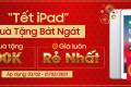 Tết iPad - Quà Tặng Bát Ngát: Combo trị giá 500K