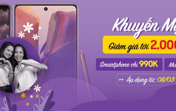Tưng bừng khuyến mại 8/3 - Giảm giá tới 2 triệu, Smartphone chỉ 990K.